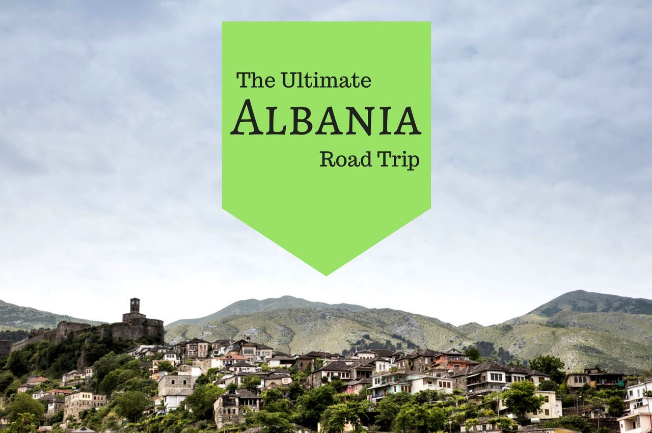 The Ultimate Albania Road Trip