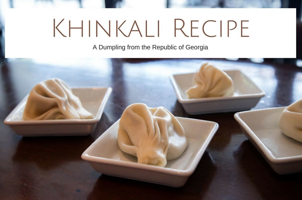 The Georgian Dumpling - Khinkali - Reflections Enroute