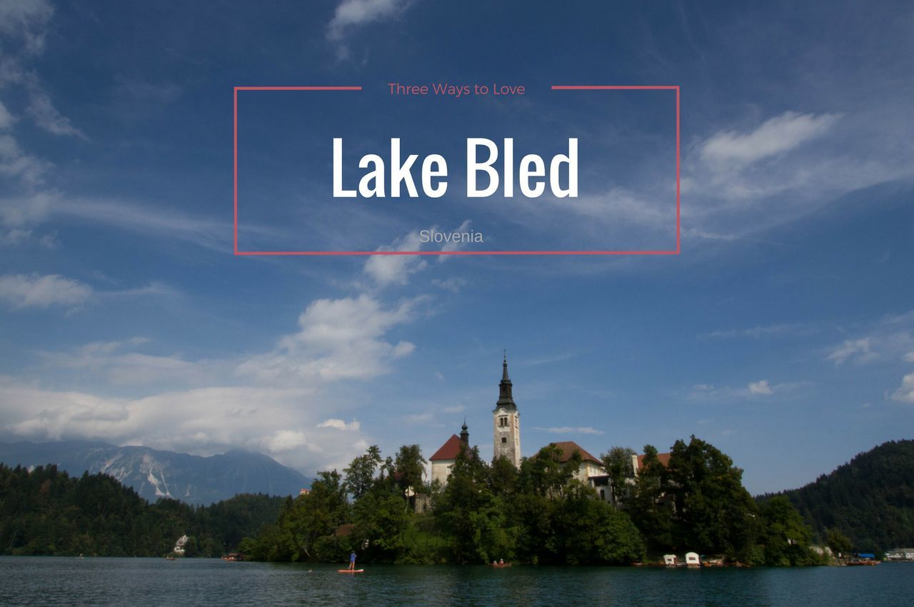 Three Best Ways to Experience Lake Bled, Slovenia