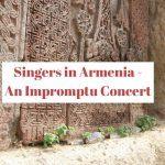 Singers In Armenia – An Impromptu Concert
