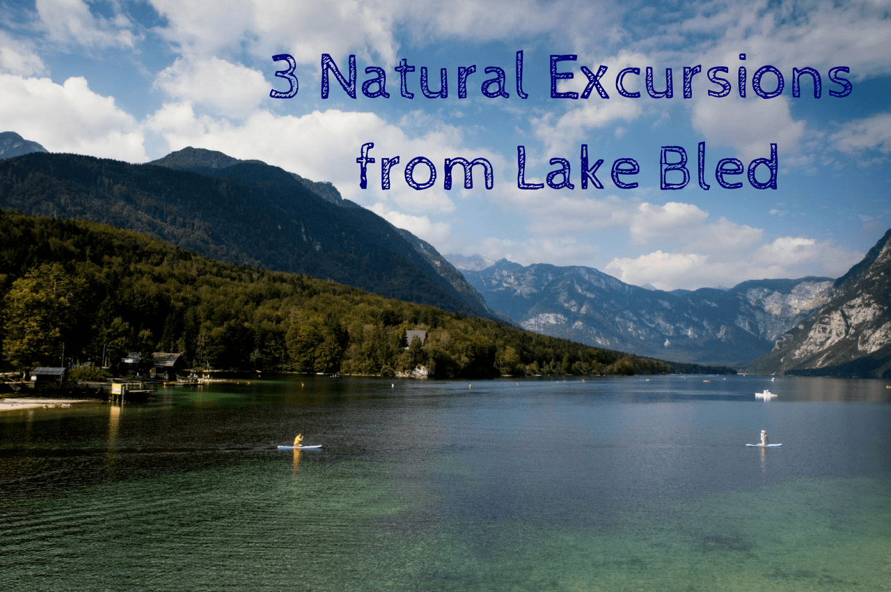 Three Natural Excursion Day Trips Around Lake Bled