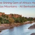The Shining Gem of Africa's High Atlas Mountains – Ait Benhaddou
